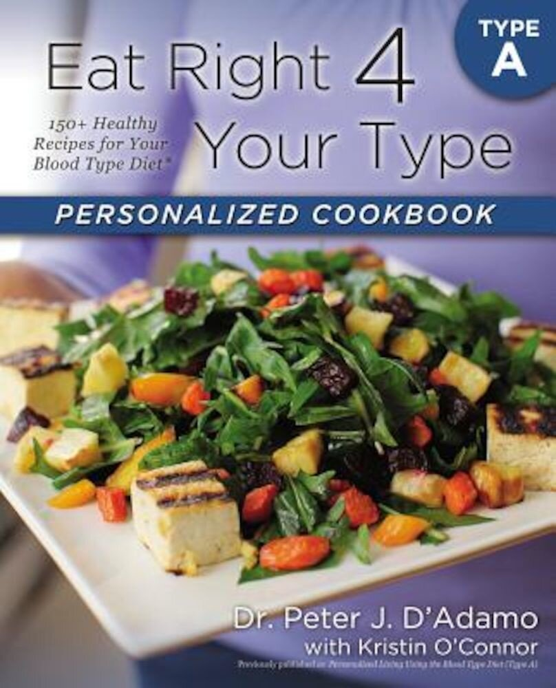Eat Right 4 Your Type Personalized Cookbook Type a: 150+ Healthy Recipes for Your Blood Type Diet, Paperback