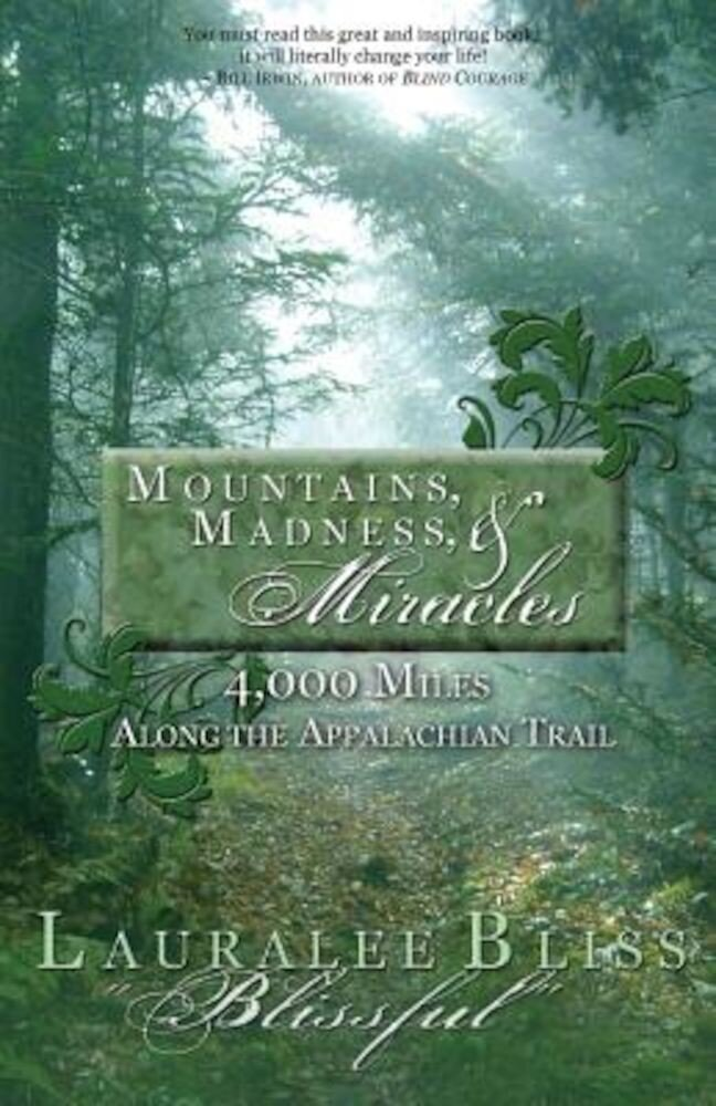 Mountains, Madness, & Miracles: 4,000 Miles Along the Appalachian Trail, Paperback