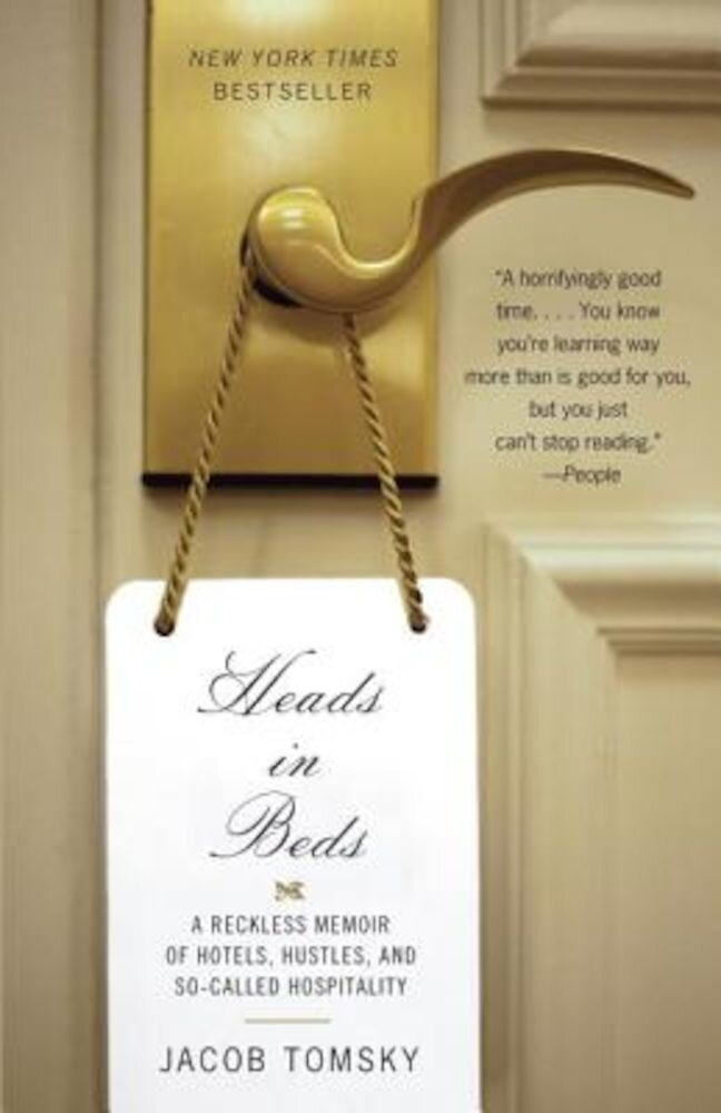 Heads in Beds: A Reckless Memoir of Hotels, Hustles, and So-Called Hospitality, Paperback