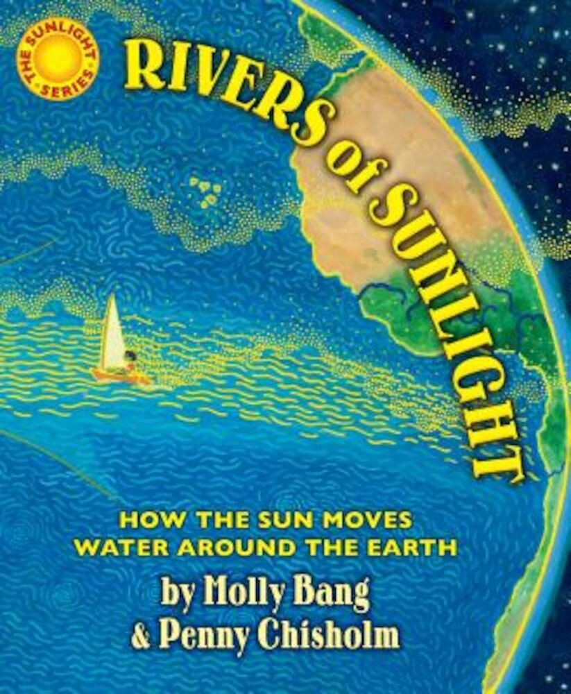 Rivers of Sunlight: How the Sun Moves Water Around the Earth, Hardcover
