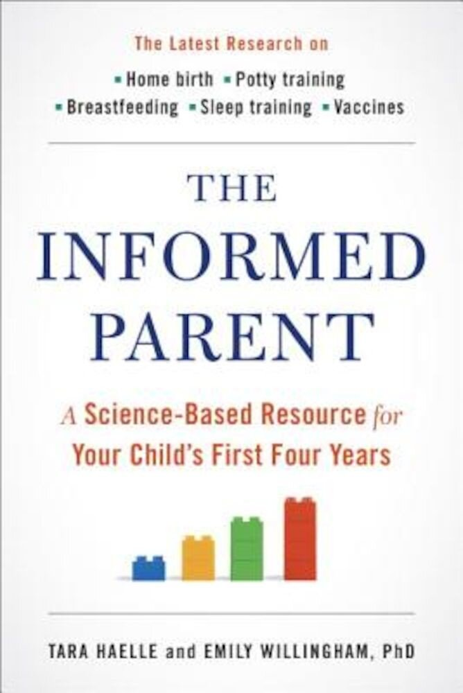 The Informed Parent: A Science-Based Resource for Your Child's First Four Years, Paperback