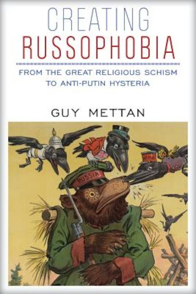 Creating Russophobia: From the Great Religious Schism to Anti-Putin Hysteria, Paperback