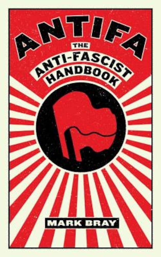 Antifa: The Anti-Fascist Handbook, Paperback
