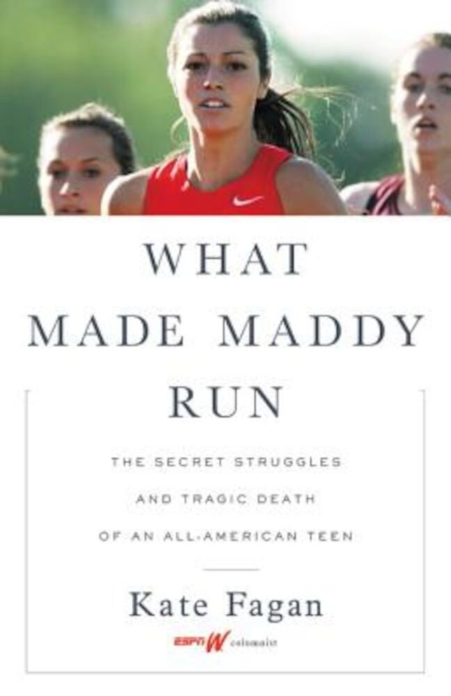 What Made Maddy Run: The Secret Struggles and Tragic Death of an All-American Teen, Hardcover