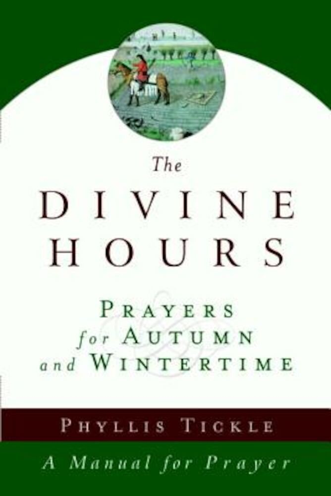 The Divine Hours: Prayers for Autumn and Wintertime, Paperback