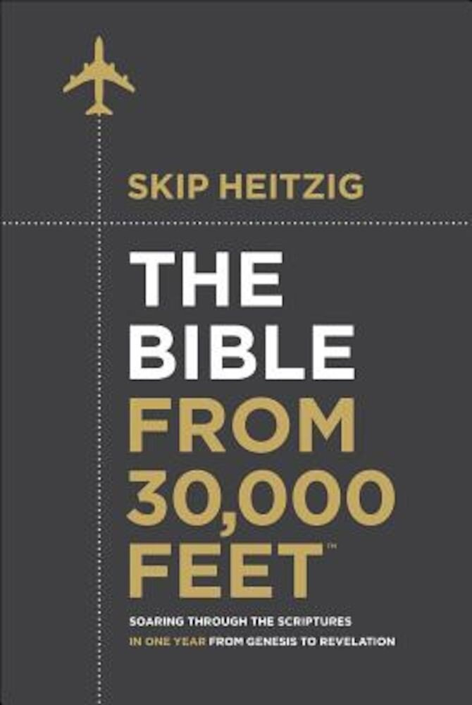 The Bible from 30,000 Feet: Soaring Through the Scriptures in One Year from Genesis to Revelation, Hardcover
