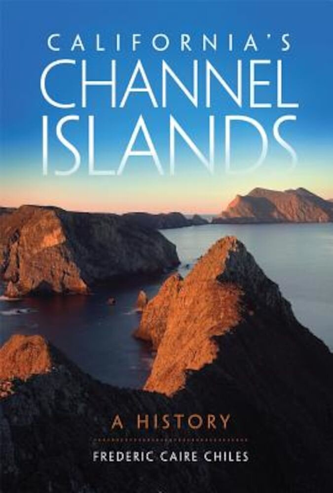 California's Channel Islands: A History, Paperback