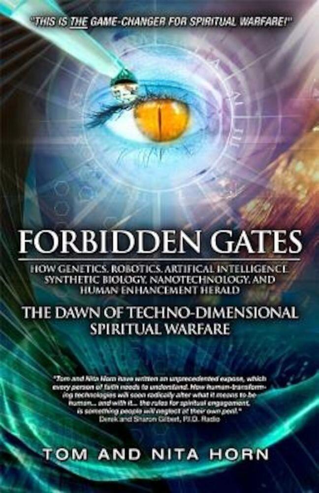 Forbidden Gates: How Genetics, Robotics, Artificial Intelligence, Synthetic Biology, Nanotechnology, and Human Enhancement Herald the D, Paperback