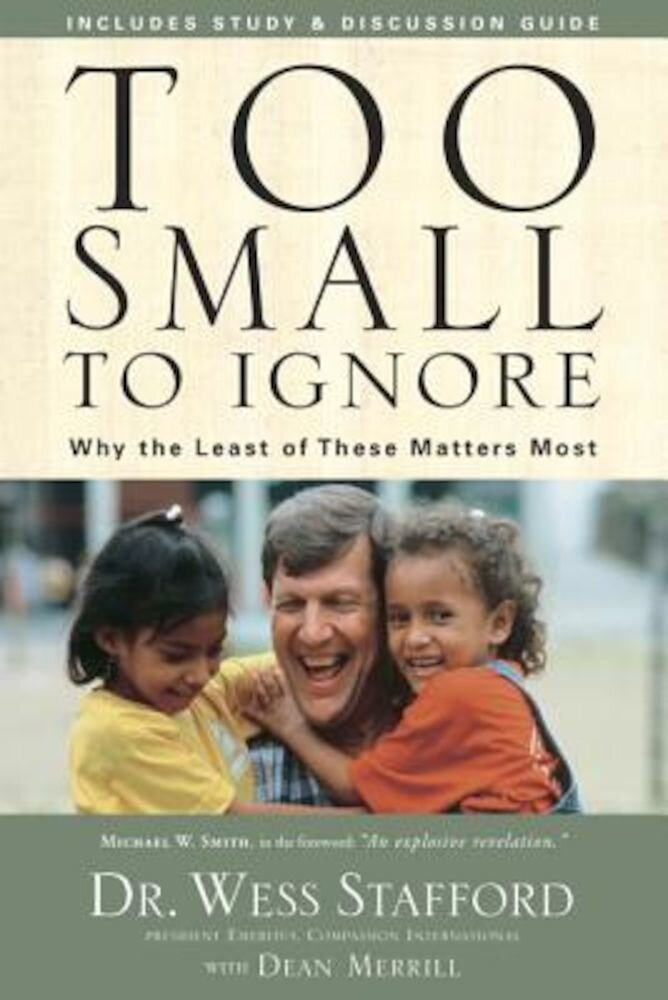 Too Small to Ignore: Why the Least of These Matters Most, Paperback