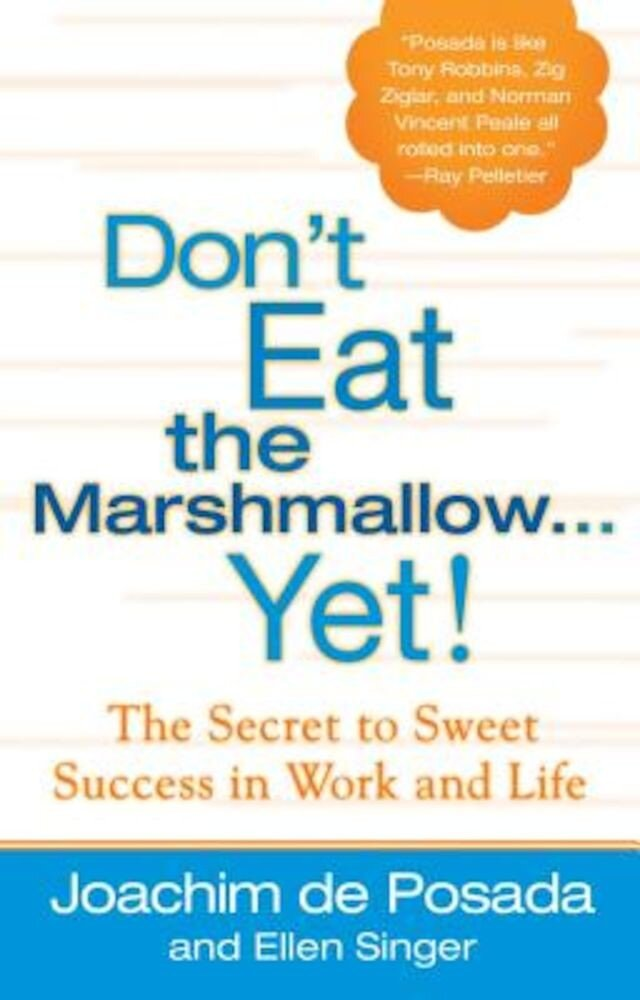 Don't Eat the Marshmallow...Yet!: The Secret to Sweet Success in Work and Life, Hardcover