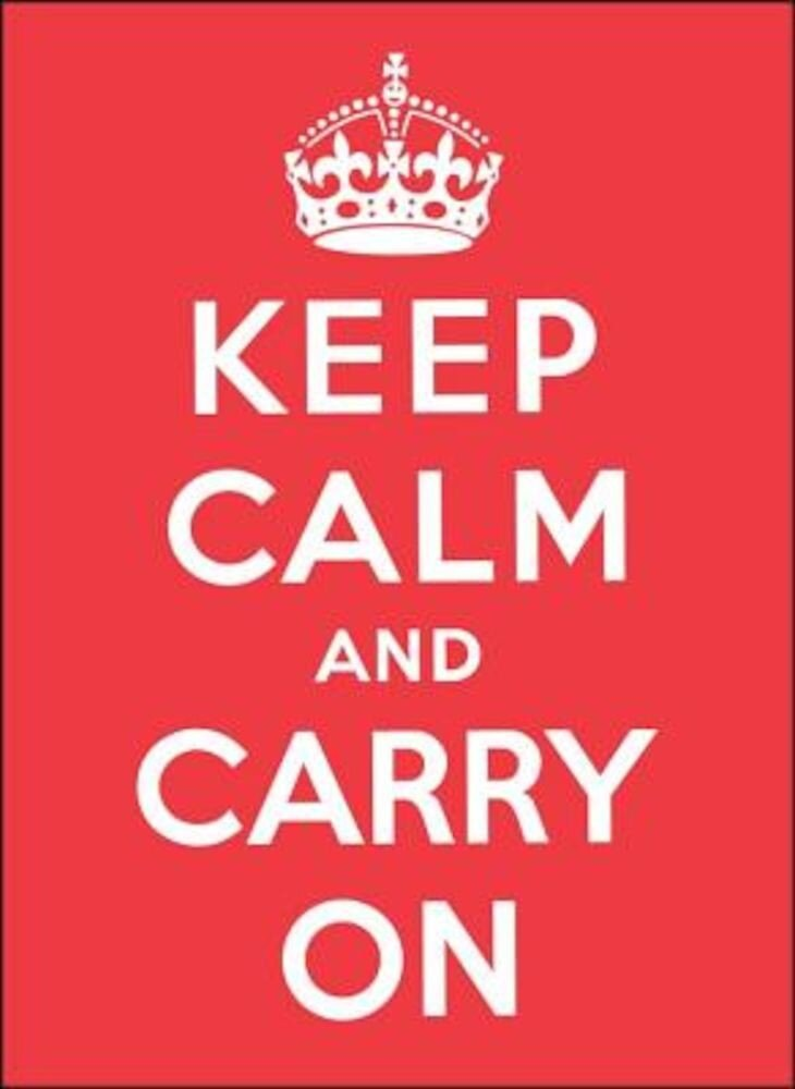 Keep Calm and Carry on: Good Advice for Hard Times, Hardcover
