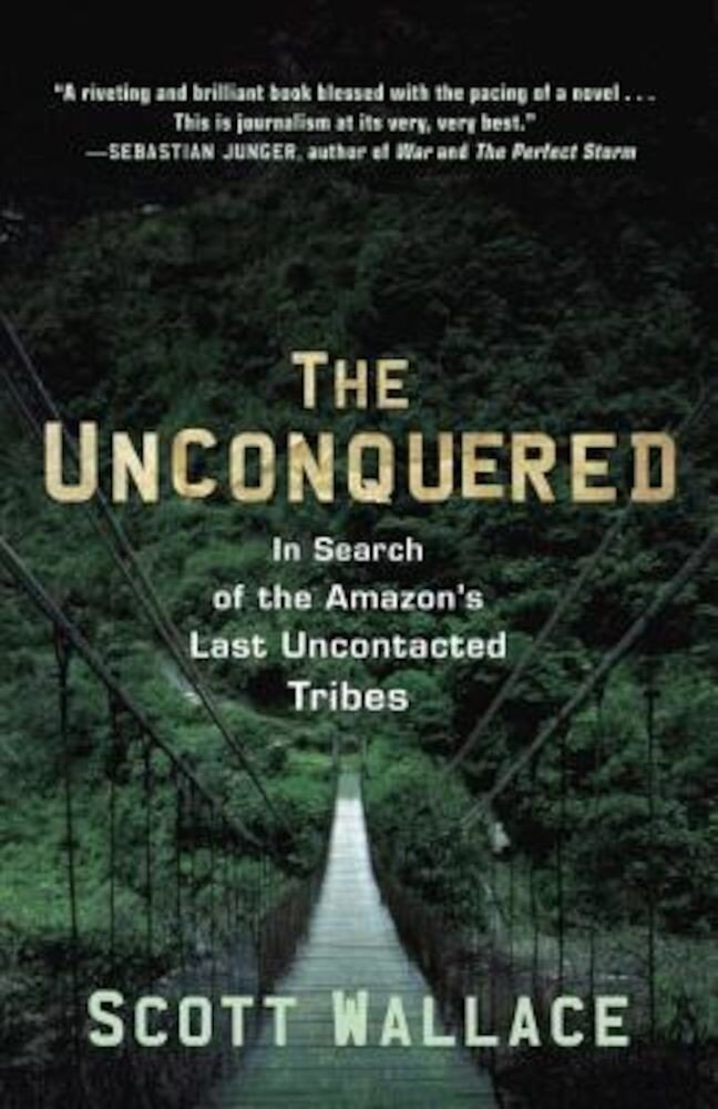 The Unconquered: In Search of the Amazon's Last Uncontacted Tribes, Paperback