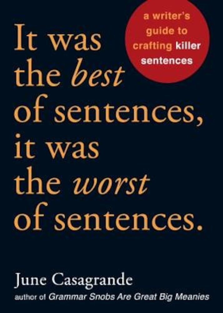 It Was the Best of Sentences, It Was the Worst of Sentences: A Writer's Guide to Crafting Killer Sentences, Paperback