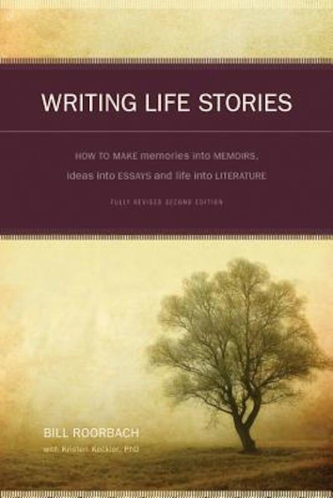 Writing Life Stories: How to Make Memories Into Memoirs, Ideas Into Essays, and Life Into Literature, Paperback