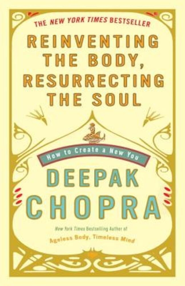 Reinventing the Body, Resurrecting the Soul: How to Create a New You, Paperback