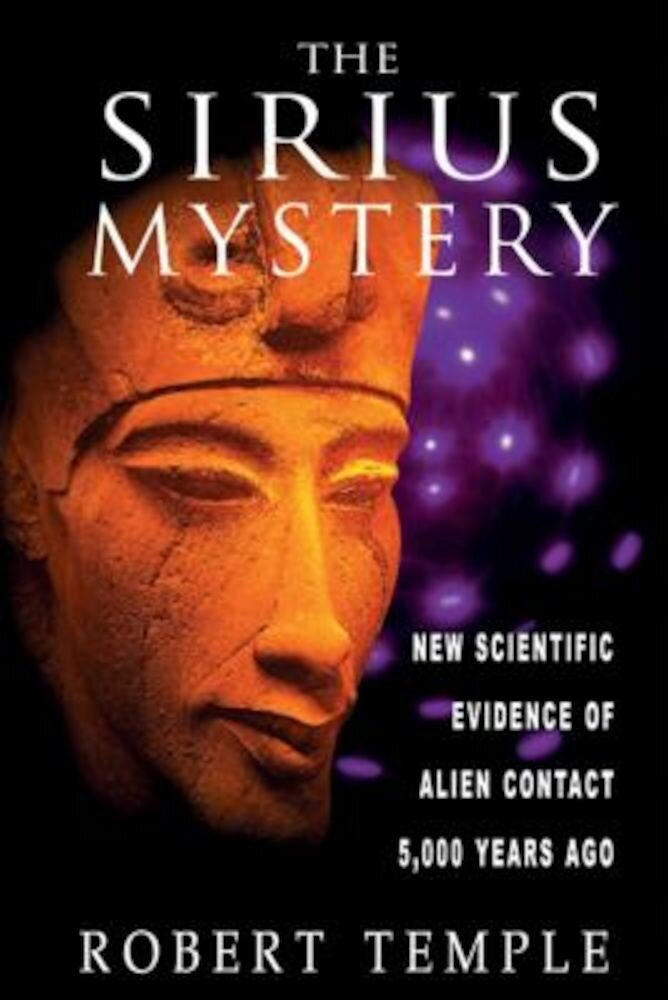 The Sirius Mystery: New Scientific Evidence of Alien Contact 5,000 Years Ago, Paperback
