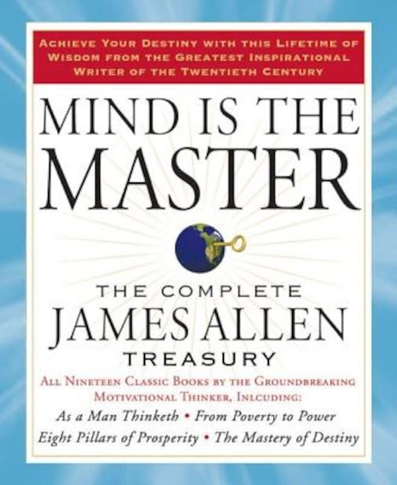 Mind Is the Master: The Complete James Allen Treasury, Paperback