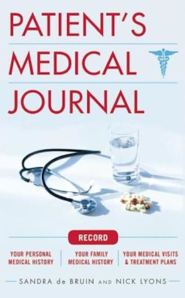 The Patient's Medical Journal: Record Your Personal Medical History, Your Family Medical History, Your Medical Visits & Treatment Plans, Paperback