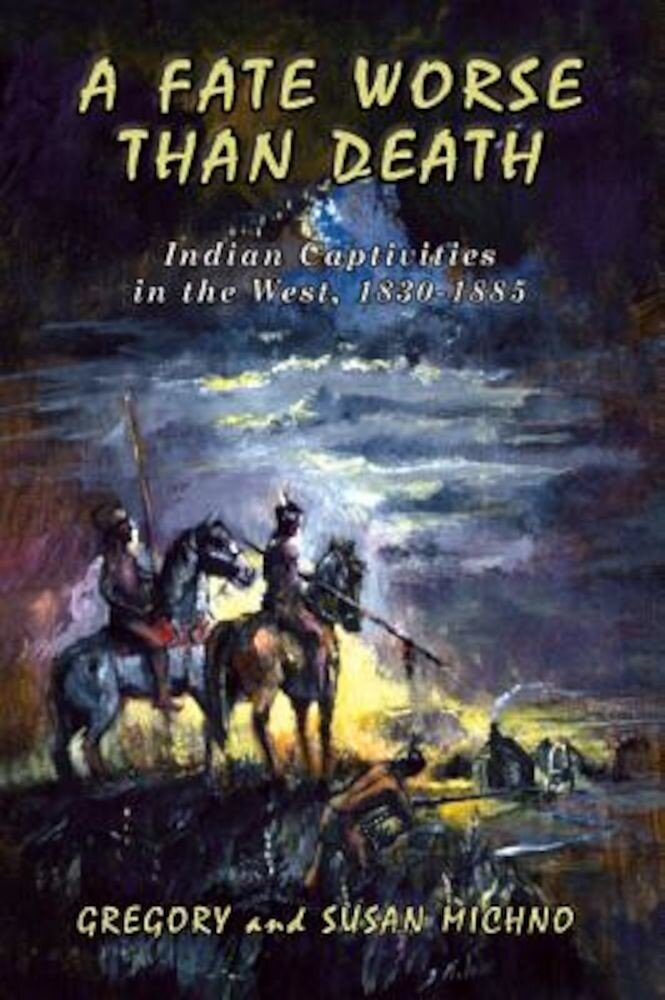 A Fate Worse Than Death: Indian Captivities in the West, 1830-1885, Paperback