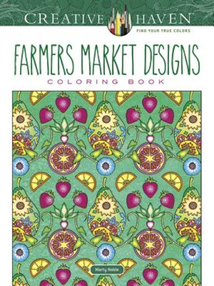 Creative Haven Farmers Market Designs Coloring Book, Paperback