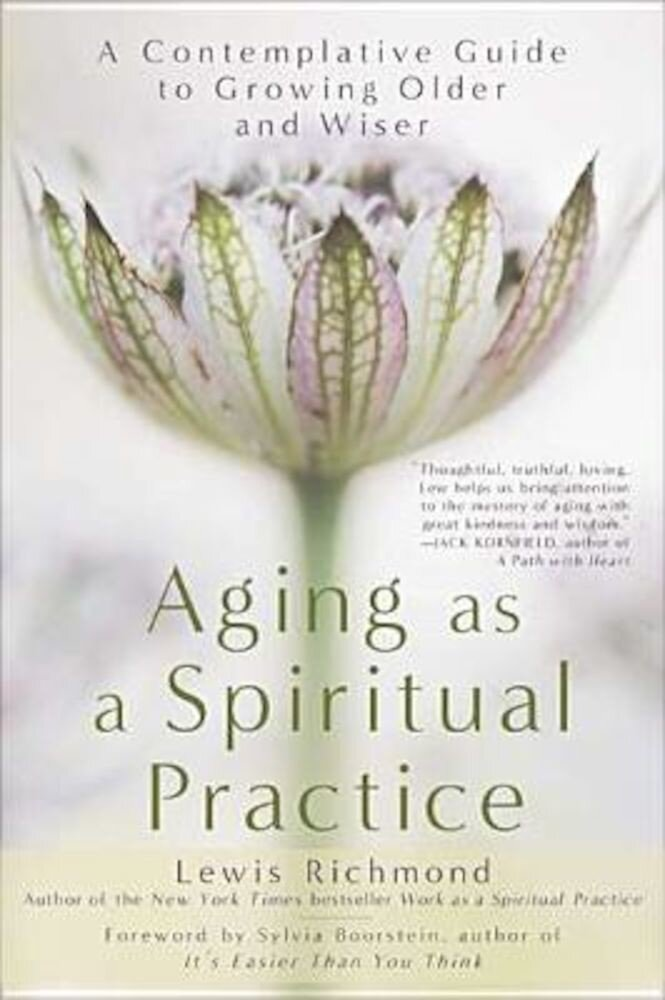 Aging as a Spiritual Practice: A Contemplative Guide to Growing Older and Wiser, Paperback