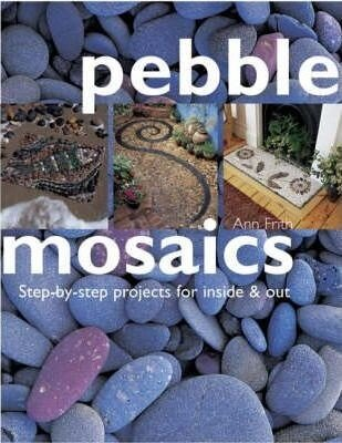 Pebble Mosaics: Step-by-step Projects for Inside and Out