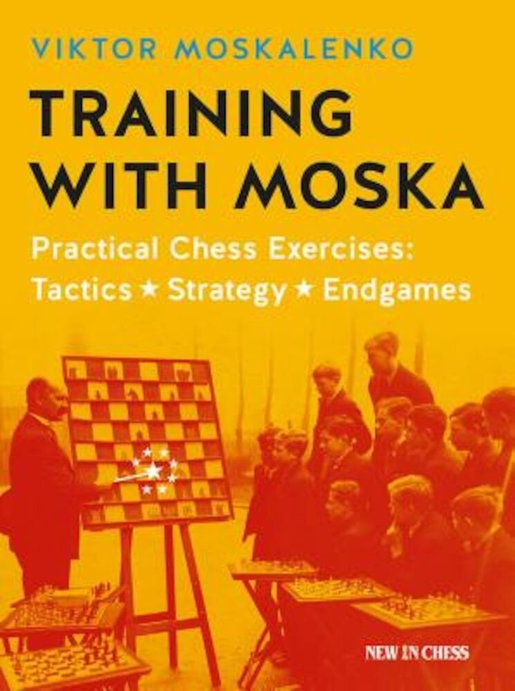 Training with Moska: Practical Chess Exercises - Tactics, Strategy, Endgames, Paperback