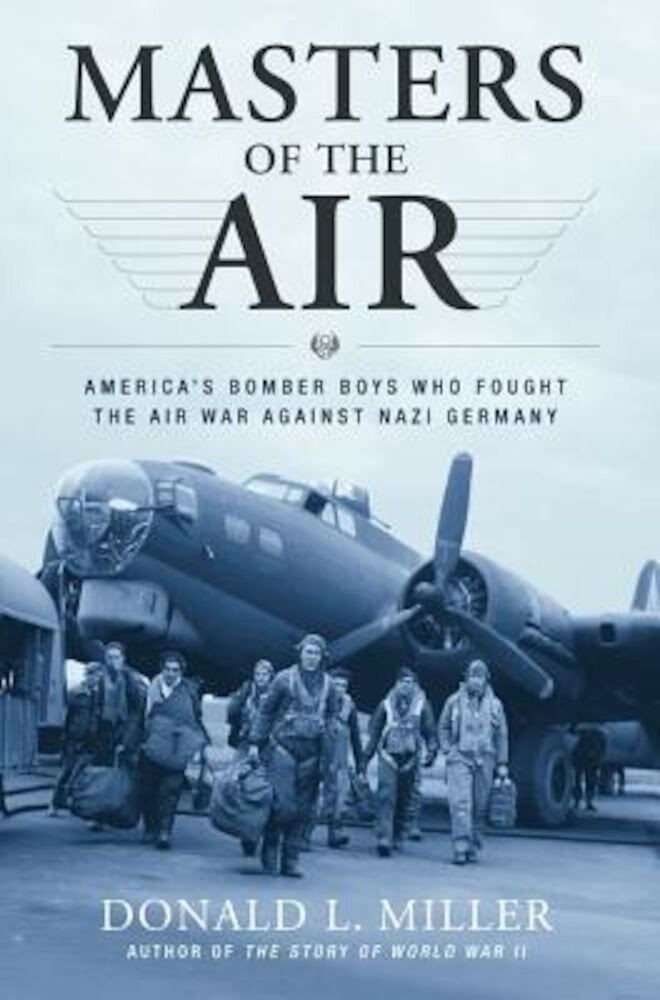 Masters of the Air: America's Bomber Boys Who Fought the Air War Against Nazi Germany, Paperback