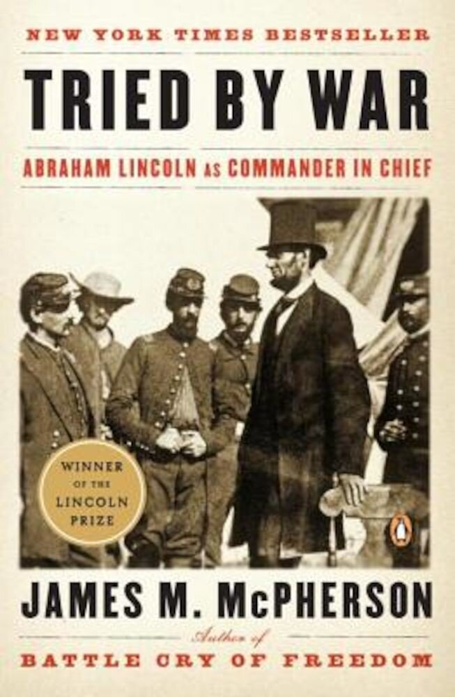 Tried by War: Abraham Lincoln as Commander in Chief, Paperback