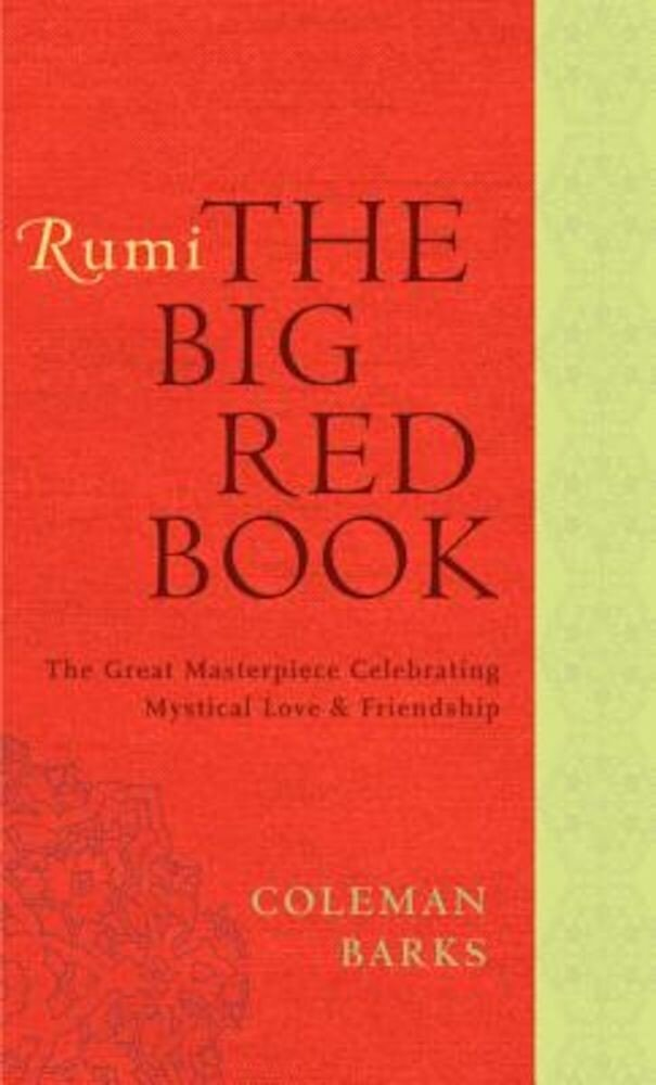 Rumi: The Big Red Book: The Great Masterpiece Celebrating Mystical Love and Friendship, Paperback