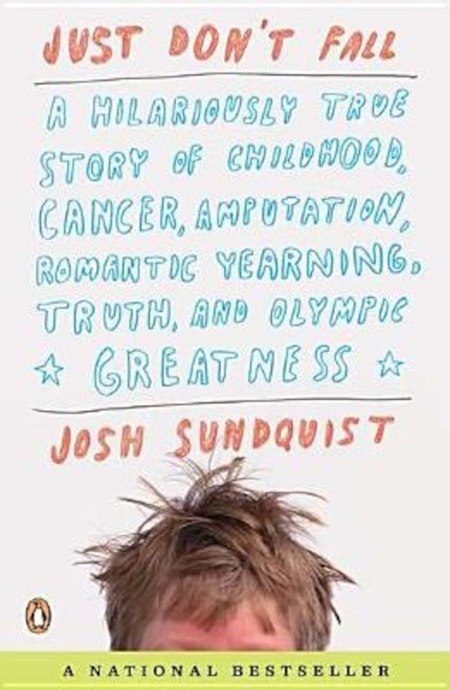 Just Don't Fall: A Hilariously True Story of Childhood, Cancer, Amputation, Romantic Yearning, Truth, and Olympic Greatness, Paperback