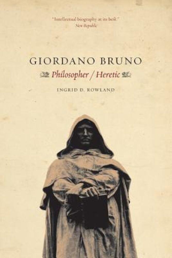 Giordano Bruno: Philosopher Heretic, Paperback