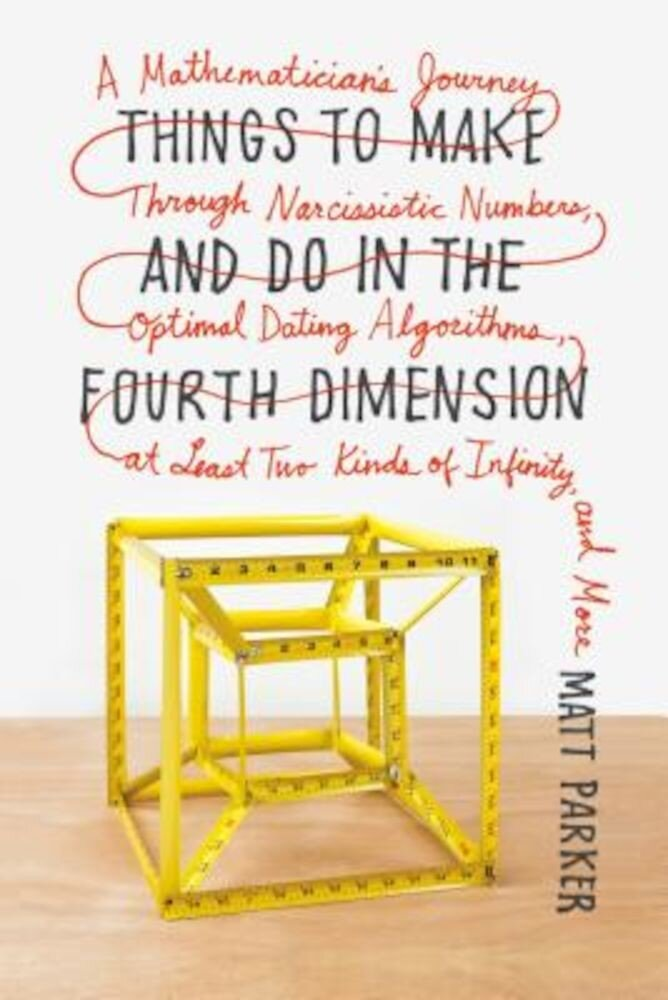 Things to Make and Do in the Fourth Dimension: A Mathematician's Journey Through Narcissistic Numbers, Optimal Dating Algorithms, at Least Two Kinds o, Paperback
