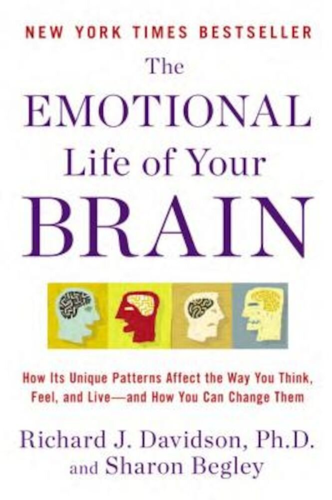 The Emotional Life of Your Brain: How Its Unique Patterns Affect the Way You Think, Feel, and Live-And How You Can Change Them, Paperback