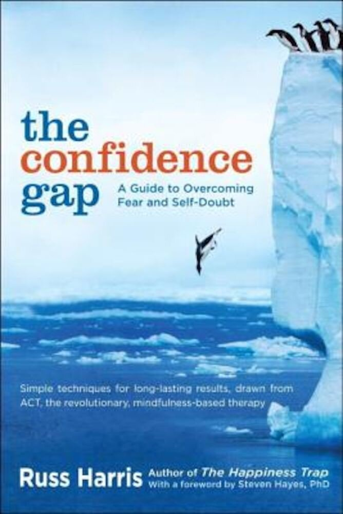 The Confidence Gap: A Guide to Overcoming Fear and Self-Doubt, Paperback