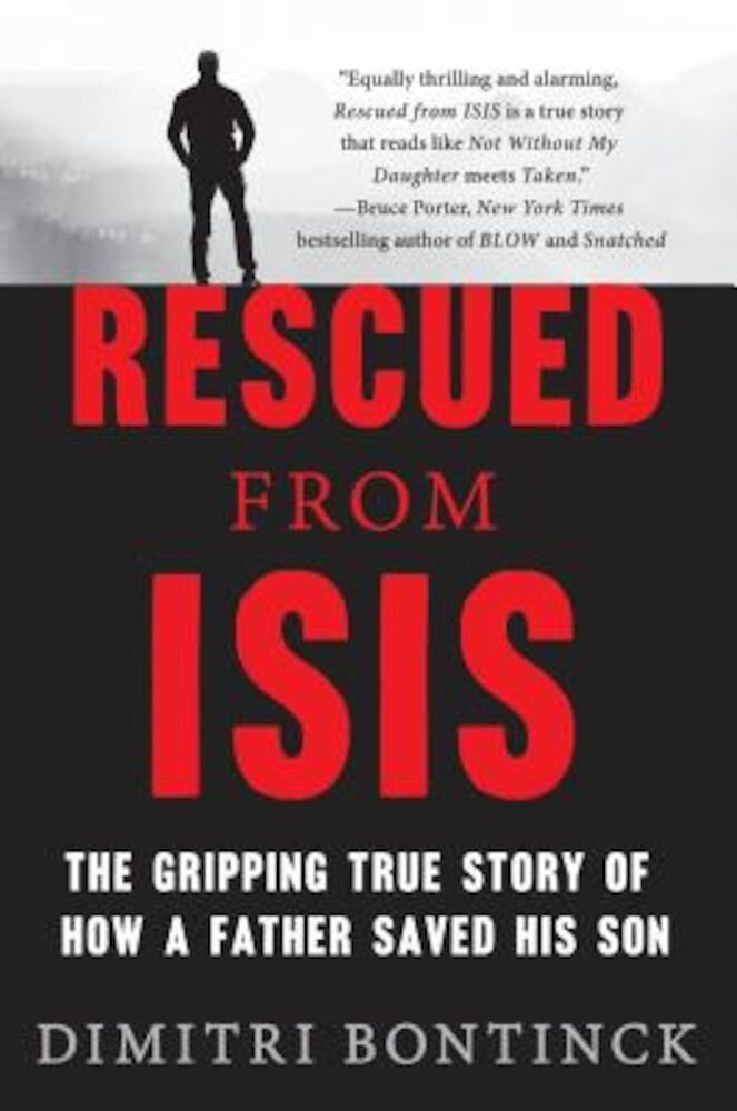 Rescued from Isis: The Gripping True Story of How a Father Saved His Son, Hardcover