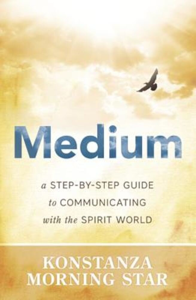 Medium: A Step-By-Step Guide to Communicating with the Spirit World, Paperback