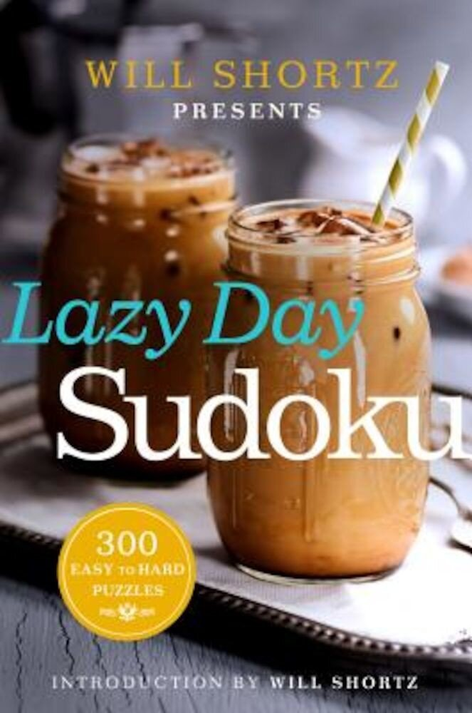 Will Shortz Presents Lazy Day Sudoku: 300 Easy to Hard Puzzles, Paperback