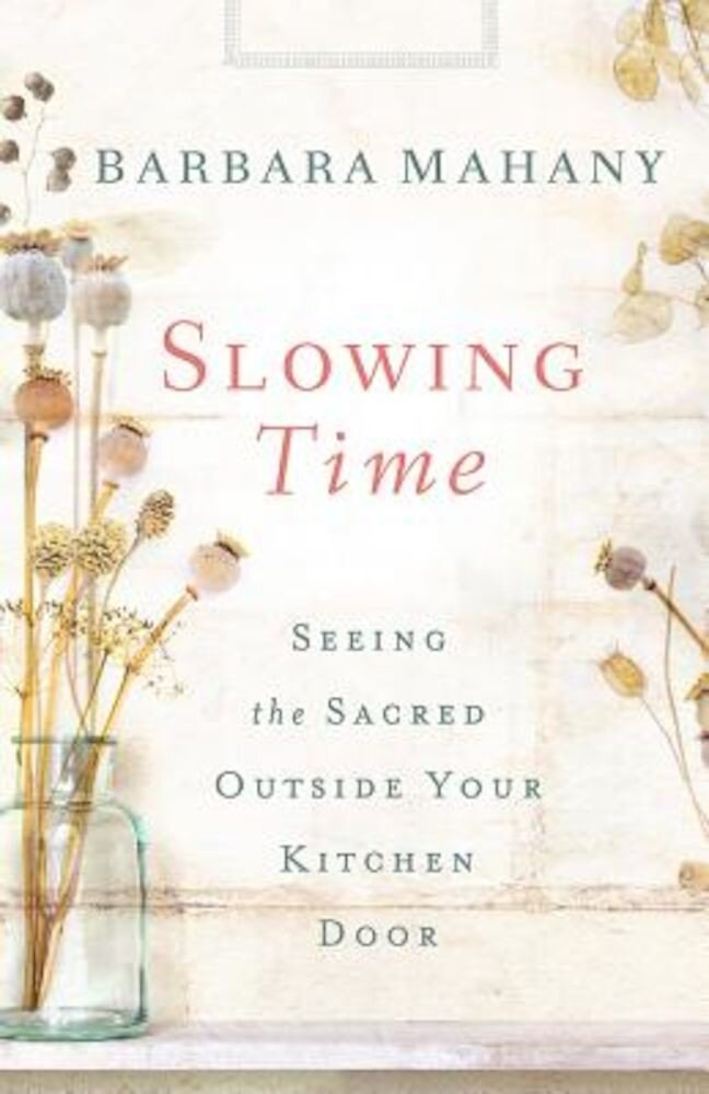 Slowing Time: Seeing the Sacred Outside Your Kitchen Door, Paperback