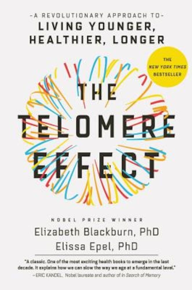 The Telomere Effect: A Revolutionary Approach to Living Younger, Healthier, Longer, Hardcover