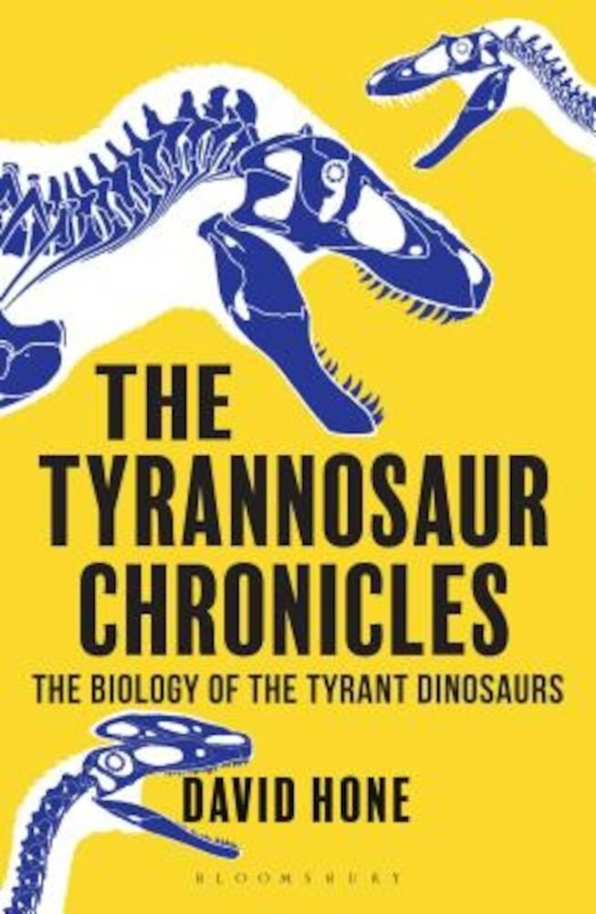 The Tyrannosaur Chronicles: The Biology of the Tyrant Dinosaurs, Paperback