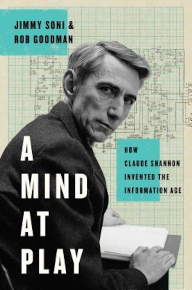 A Mind at Play: How Claude Shannon Invented the Information Age, Hardcover