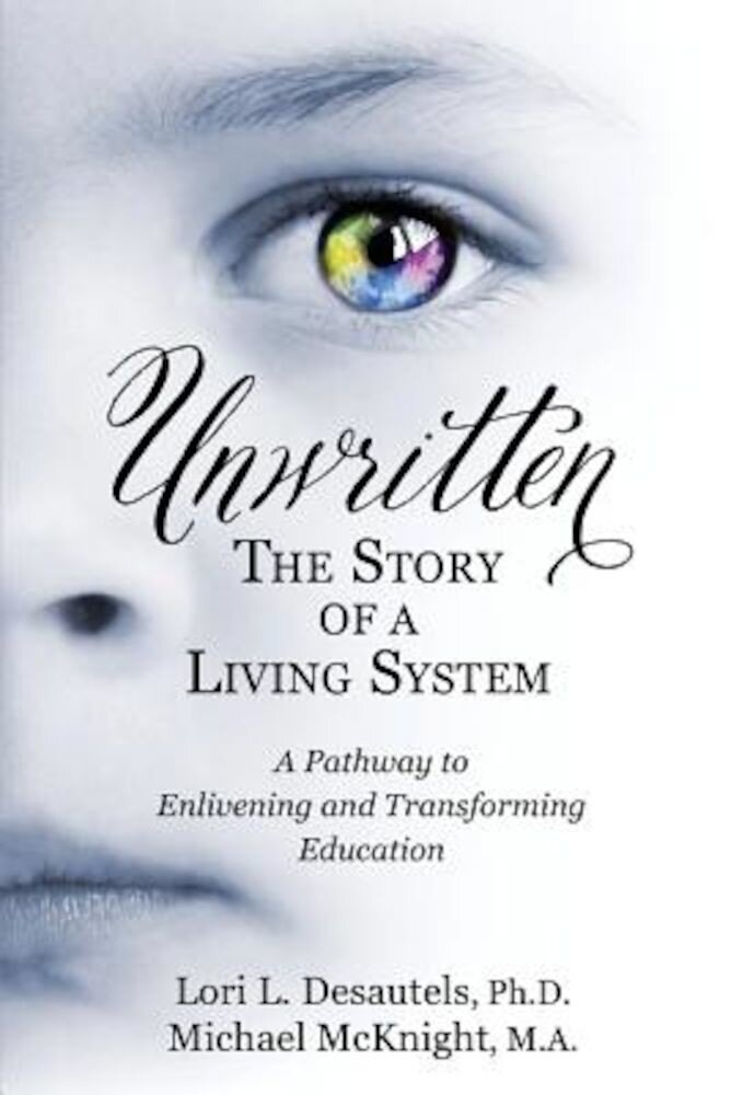 Unwritten, the Story of a Living System: A Pathway to Enlivening and Transforming Education, Paperback