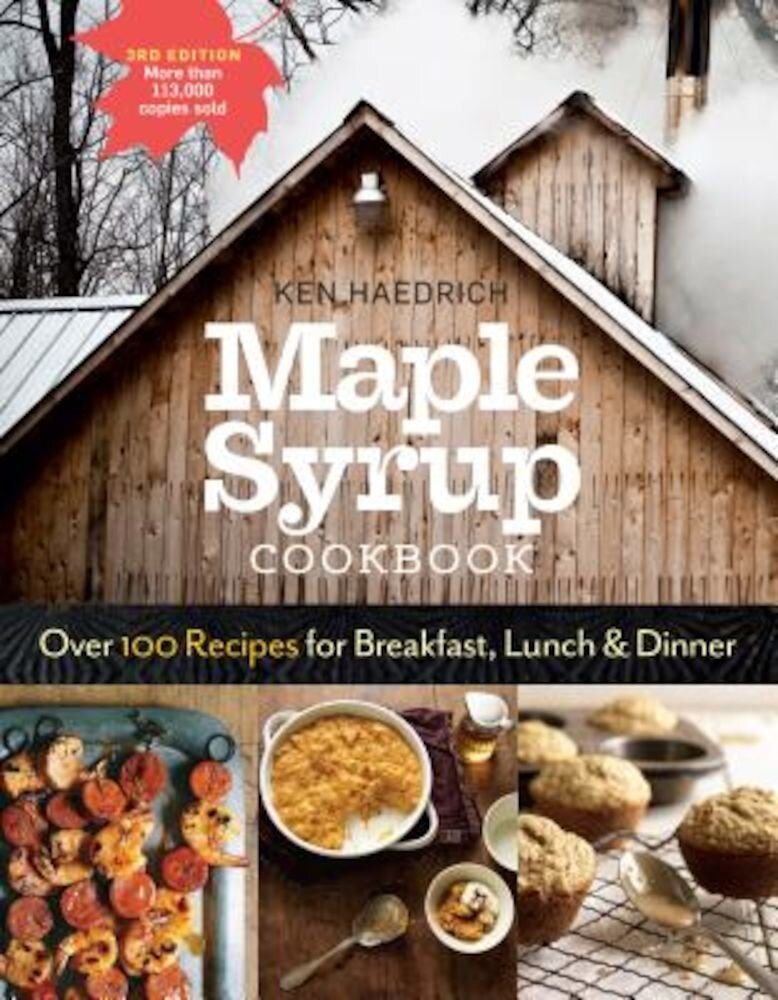 Maple Syrup Cookbook, 3rd Edition: Over 100 Recipes for Breakfast, Lunch & Dinner, Paperback