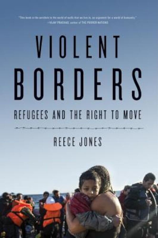 Violent Borders: Refugees and the Right to Move, Hardcover