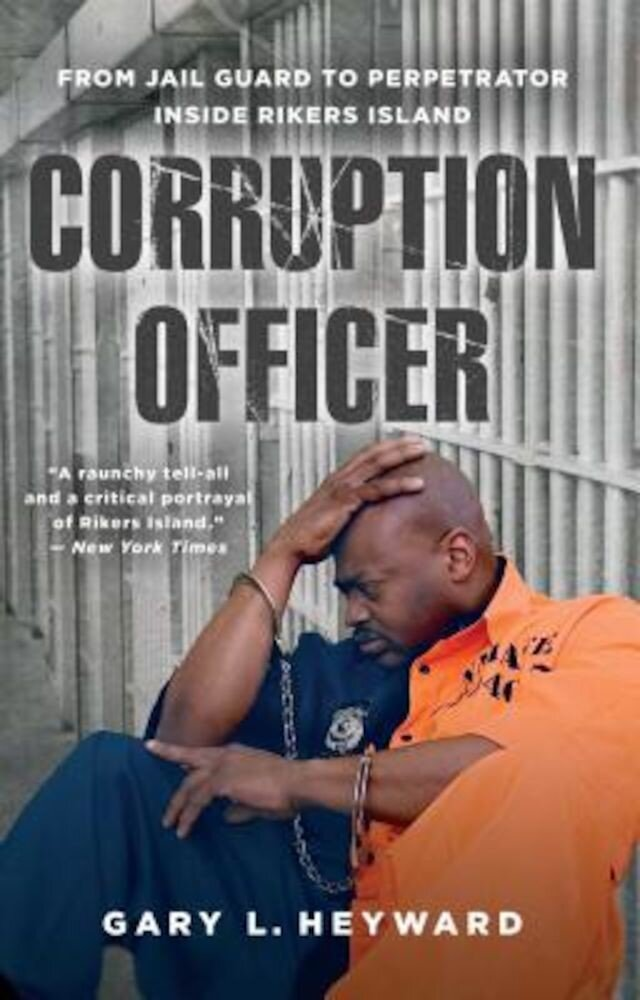 Corruption Officer: From Jail Guard to Perpetrator Inside Rikers Island, Paperback