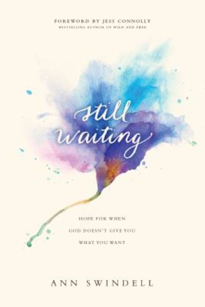 Still Waiting: Hope for When God Doesn't Give You What You Want, Paperback