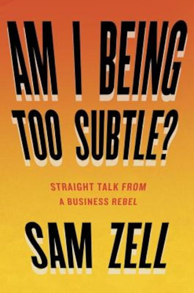 Am I Being Too Subtle?: Straight Talk from a Business Rebel, Hardcover