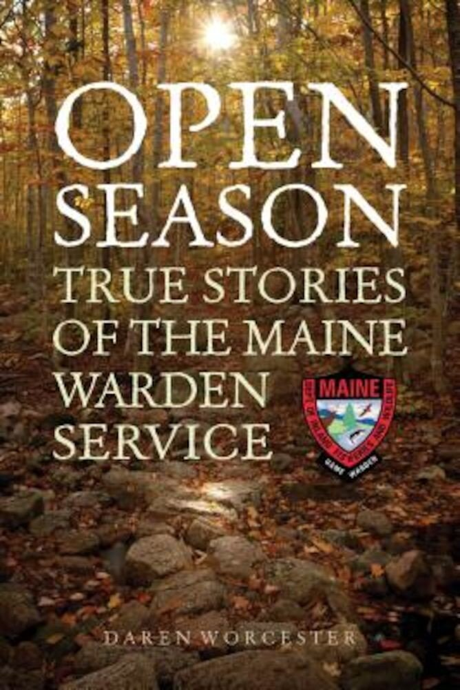 Open Season: True Stories of the Maine Warden Service, Paperback