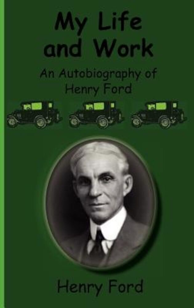 My Life and Work-An Autobiography of Henry Ford, Hardcover